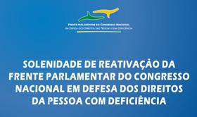 Em fundo azul com letras brancas: Solenidade de Reativação da Frente Parlamentar do Congresso Nacional em Defesa dos Direitos da Pessoa com Deficiência