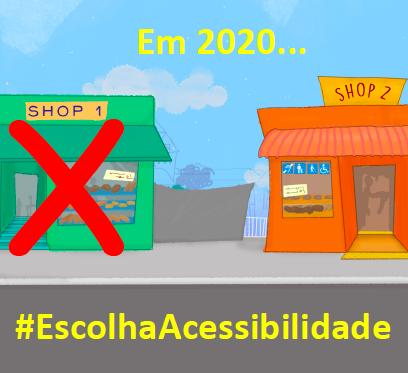 Descrição da imagem: ilustração de duas lojas, shop 1 com escada, shop 2, com rampa. Texto: Em 2020 #EscolhaAcessibilidade (quadrado)