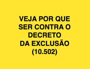 card fundo amarelo, letras pretas. texto: Veja por que ser contra o decreto da exclusão (10.502).