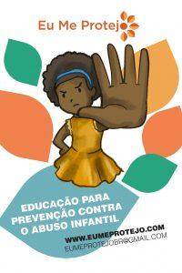 #EuMeProtejo Descrição da imagem: ilustração de menina com expressão zangada e a mão estendida à frente em sinal de pare. Texto: Eu me Protejo - Educação para prevenção contra o abuso infantil.