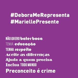 #DeboraMeRepresenta. #MariellePresente. - Não quero bater boca - Tenha educação - Tenha respeito - Aceite as difereças - Ajude a quem precisa - Inclua todo mundo - Preconceito é crime.