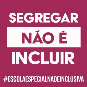 card - segregar nao e incluir. #escolaespecialnaoeinclusiva